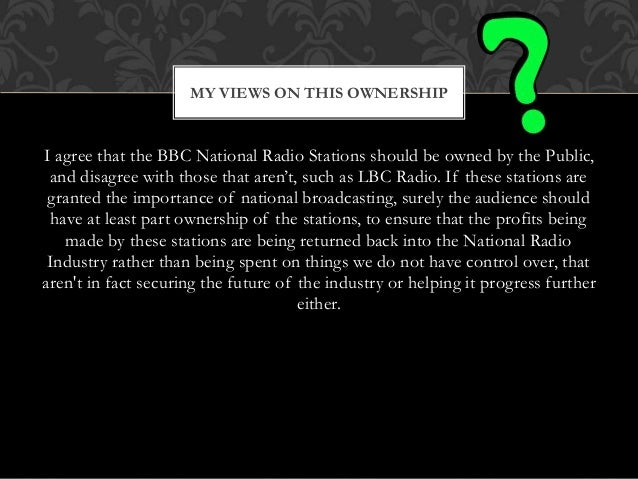 I agree that the BBC National Radio Stations should be owned by the Public, and disagree with those that aren't, such as L...