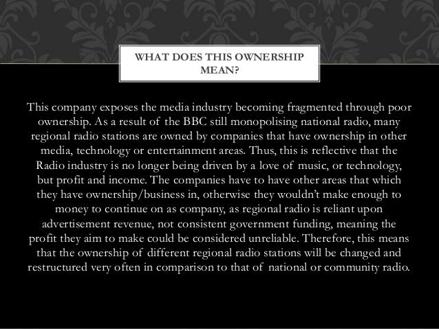 This company exposes the media industry becoming fragmented through poor ownership. As a result of the BBC still monopolis...