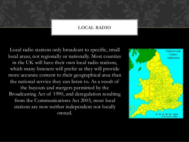 Local radio stations only broadcast to specific, small local areas, not regionally or nationally. Most counties in the UK ...