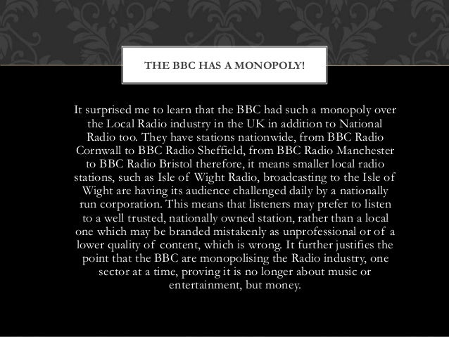 It surprised me to learn that the BBC had such a monopoly over the Local Radio industry in the UK in addition to National ...