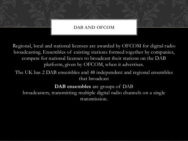 Regional, local and national licenses are awarded by OFCOM for digital radio broadcasting. Ensembles of existing stations ...
