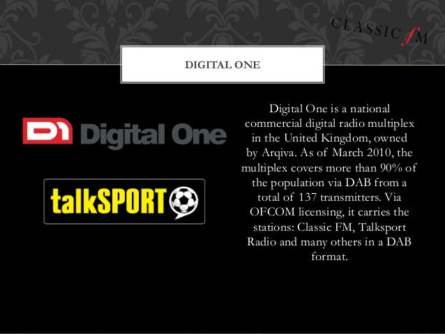 Digital One is a national commercial digital radio multiplex in the United Kingdom, owned by Arqiva. As of March 2010, the...