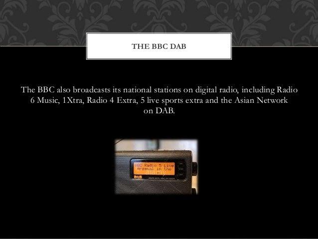 The BBC also broadcasts its national stations on digital radio, including Radio 6 Music, 1Xtra, Radio 4 Extra, 5 live spor...