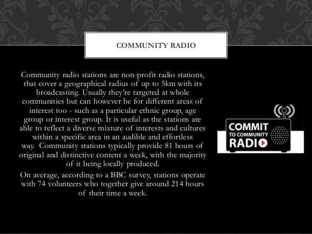 Community radio stations are non-profit radio stations, that cover a geographical radius of up to 5km with its broadcastin...