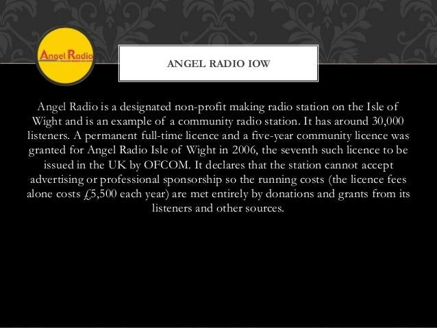 Angel Radio is a designated non-profit making radio station on the Isle of Wight and is an example of a community radio st...