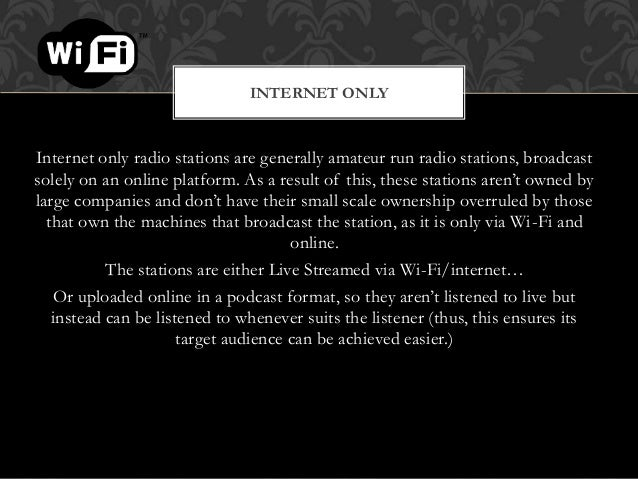 Internet only radio stations are generally amateur run radio stations, broadcast solely on an online platform. As a result...
