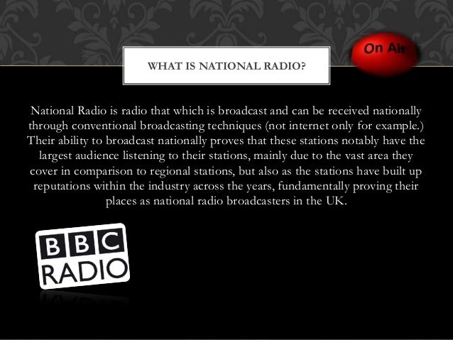 National Radio is radio that which is broadcast and can be received nationally through conventional broadcasting technique...