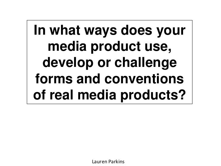 In what ways does your media product use, develop or challenge forms and conventions of real media products?<br />Lauren P...