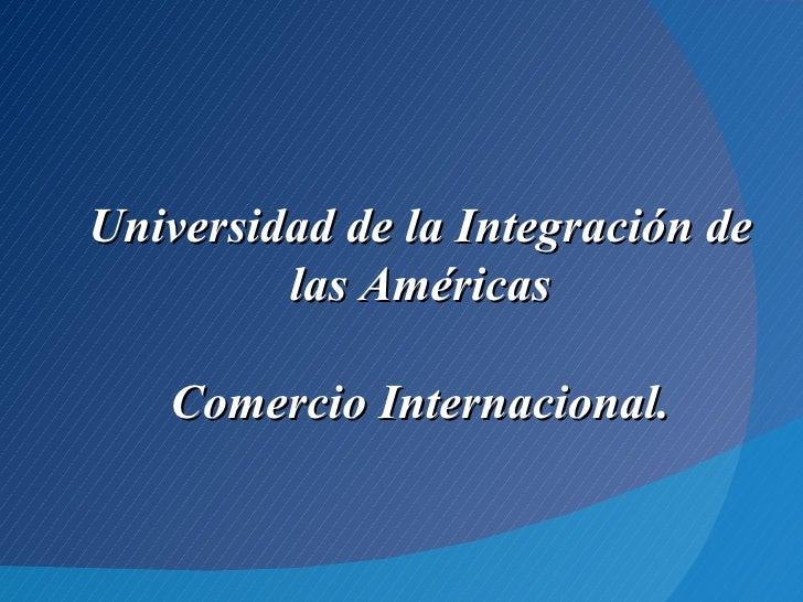 Universidad de la Integración de         las Américas   Comercio Internacional.