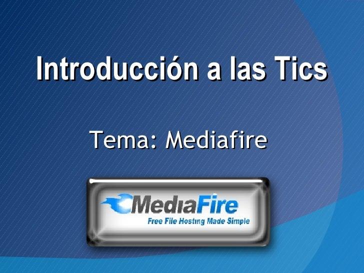 Introducción a las Tics    Tema: Mediafire