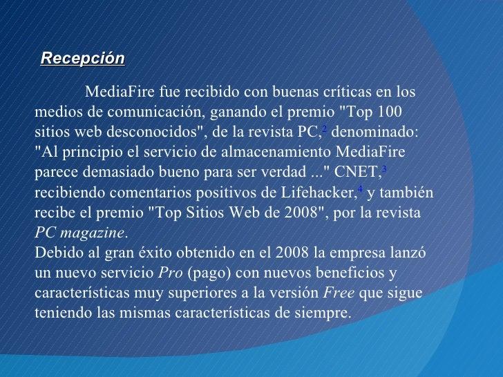 """Recepción        MediaFire fue recibido con buenas críticas en losmedios de comunicación, ganando el premio """"Top 100sitios..."""