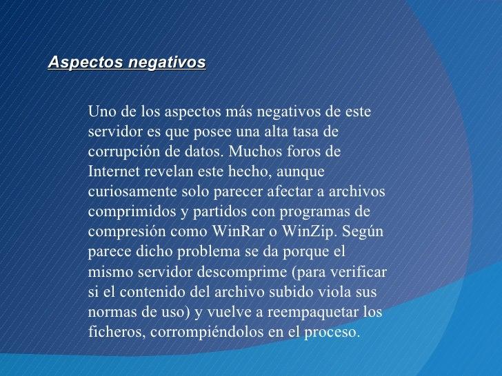 Aspectos negativos    Uno de los aspectos más negativos de este    servidor es que posee una alta tasa de    corrupción de...