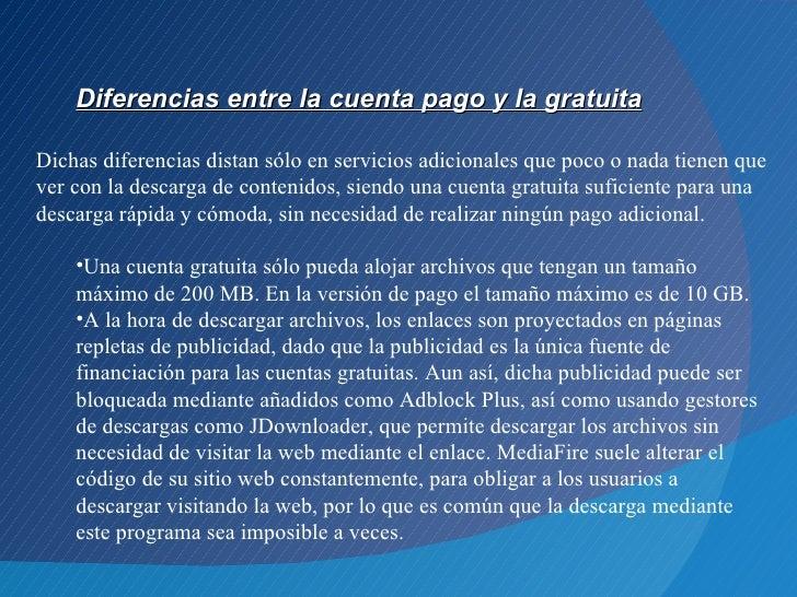 Diferencias entre la cuenta pago y la gratuitaDichas diferencias distan sólo en servicios adicionales que poco o nada tien...