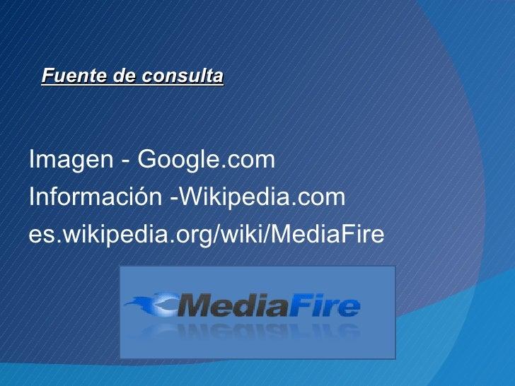 Fuente de consultaImagen - Google.comInformación -Wikipedia.comes.wikipedia.org/wiki/MediaFire