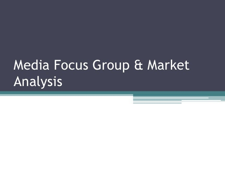 Media Focus Group & MarketAnalysis