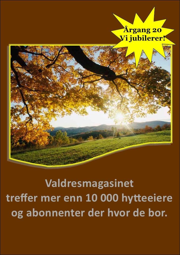 Årgang 20                      Vi jubilerer!        Valdresmagasinettreffer mer enn 10 000 hytteeiere og abonnenter der hv...