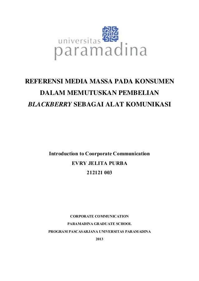 REFERENSI MEDIA MASSA PADA KONSUMEN DALAM MEMUTUSKAN PEMBELIAN BLACKBERRY SEBAGAI ALAT KOMUNIKASI Introduction to Coorpora...