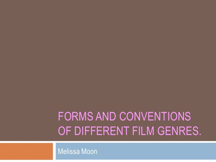 Forms and Conventions of Different Film Genres.<br />Melissa Moon<br />