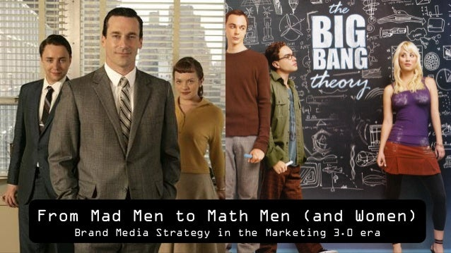 From Mad Men to Math Men (and Women)Brand Media Strategy in the Marketing 3.0 era
