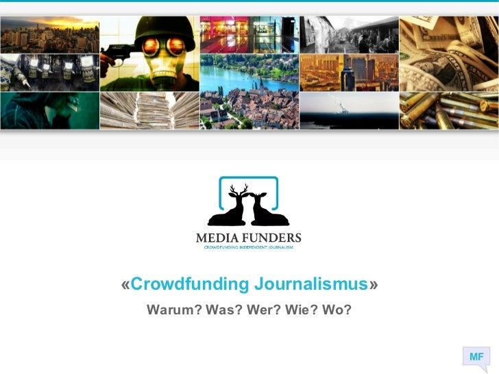 «Crowdfunding Journalismus»  Warum? Was? Wer? Wie? Wo?                              MF