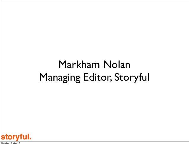 storyful.storyful.Markham NolanManaging Editor, StoryfulSunday 19 May 13