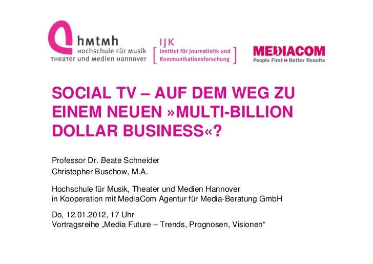 SOCIAL TV – AUF DEM WEG ZUEINEM NEUEN »MULTI-BILLIONDOLLAR BUSINESS«?Professor Dr. Beate Schneider          DrChristopher ...