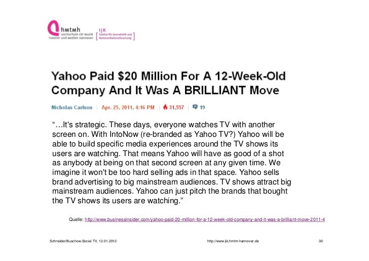 """""""…Its strategic. These days, everyone watches TV with another screen on. With IntoNow (re-branded as Yahoo TV?) Yahoo will..."""
