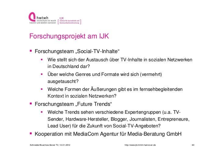 """Forschungsprojekt am IJK Forschungsteam """"Social-TV-Inhalte""""                Wie stellt sich der Austausch über TV-Inhalte..."""