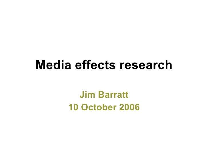 Media effects research Jim Barratt 10 October 2006