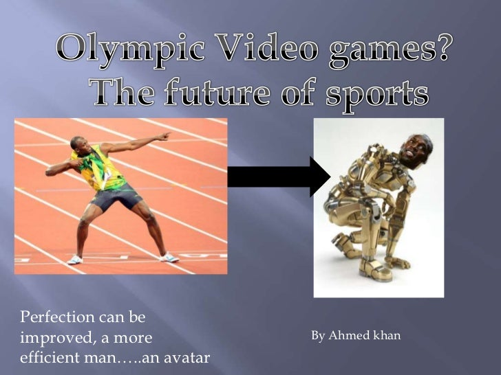 Perfection can beimproved, a more            By Ahmed khanefficient man…..an avatar