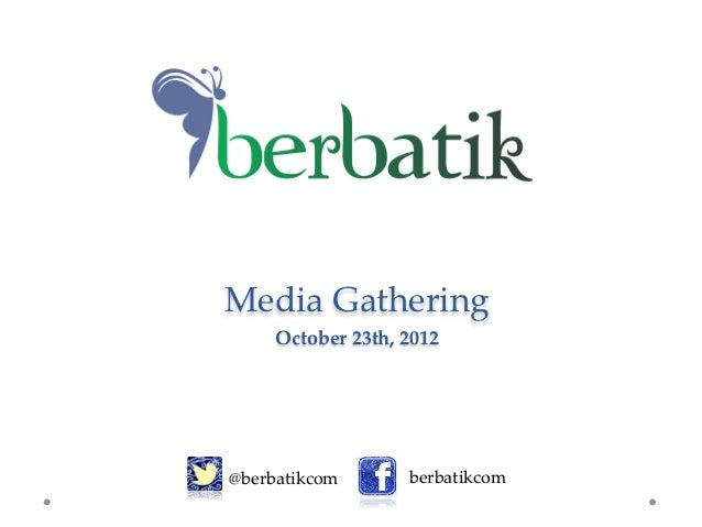 Media Gathering     October 23th, 2012                                @berbatikcom       berbatikcom