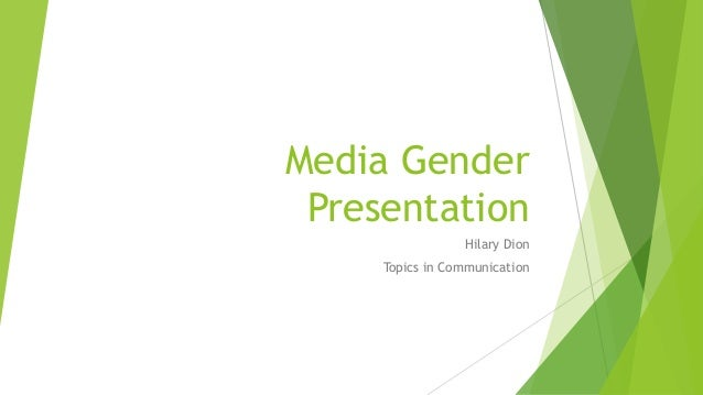 Media Gender Presentation Hilary Dion Topics in Communication