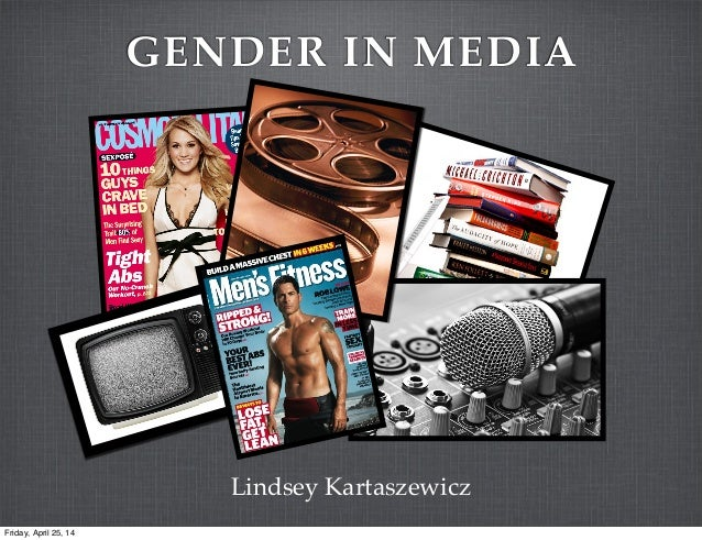 GENDER IN MEDIA Lindsey Kartaszewicz Friday, April 25, 14