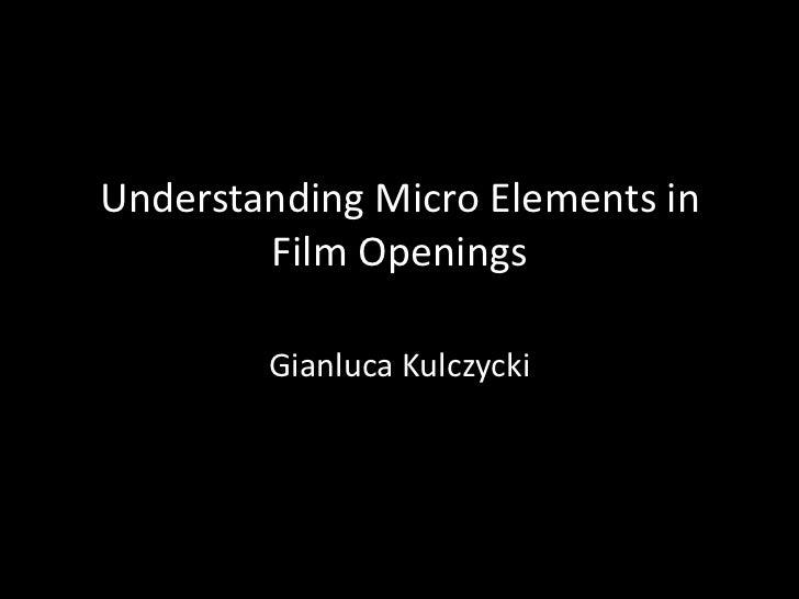 Understanding Micro Elements in        Film Openings        Gianluca Kulczycki