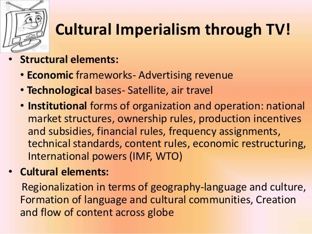 the cultural imperialism in the globalization Several reasons explain the analytical shift from cultural imperialism to globalization first, the end of the cold war as a global framework for ideological,.