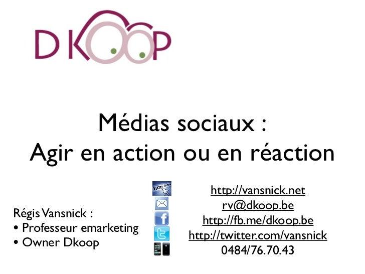 Médias sociaux :   Agir en action ou en réaction                              http://vansnick.net                         ...