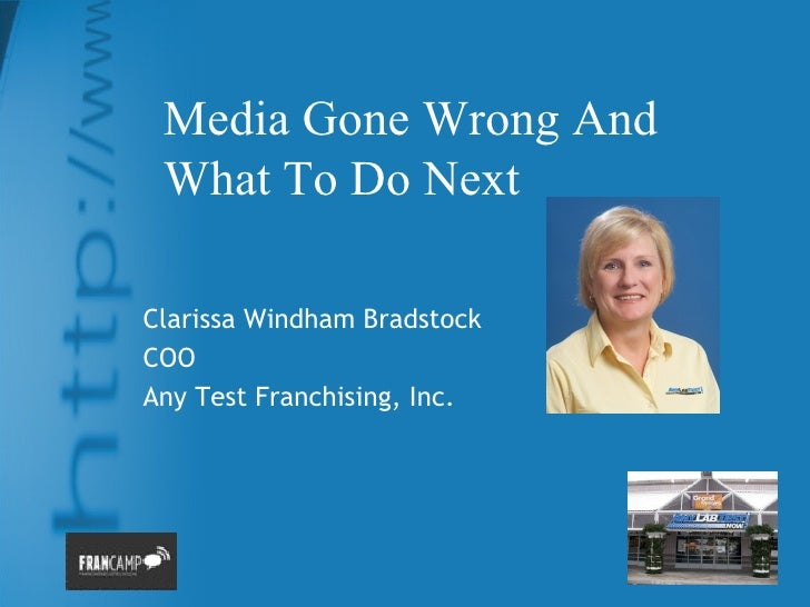 Media Gone Wrong And What To Do NextClarissa Windham BradstockCOOAny Test Franchising, Inc.