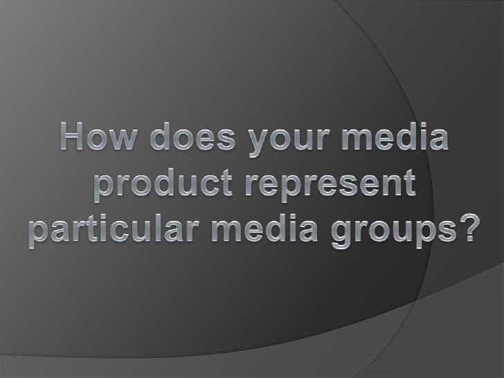 How does your media product represent particular media groups?<br />