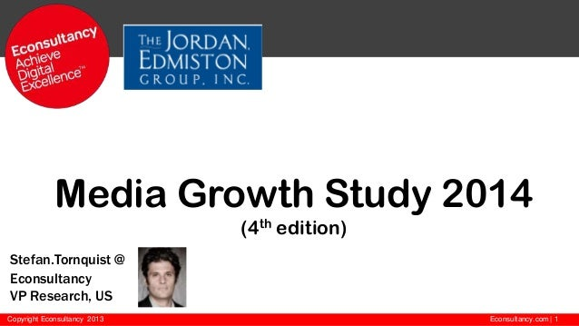 Media Growth Study 2014 (4th edition) Stefan.Tornquist @ Econsultancy VP Research, US Copyright Econsultancy 2013  Econsul...
