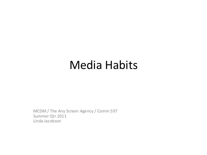 Media Habits<br />MCDM / The Any Screen Agency / Comm 597 <br />Summer Qtr 2011<br />Linda Jacobson<br />