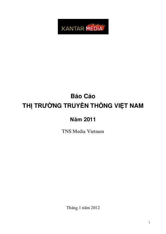 Báo Cáo THỊ TRƯỜNG TRUYỀN THÔNG VIỆT NAM Năm 2011 TNS Media Vietnam  Tháng 1 năm 2012  1
