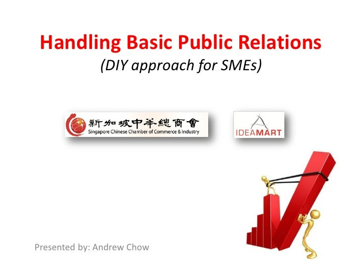Handling Basic Public Relations               (DIY approach for SMEs)     Presented by: Andrew Chow