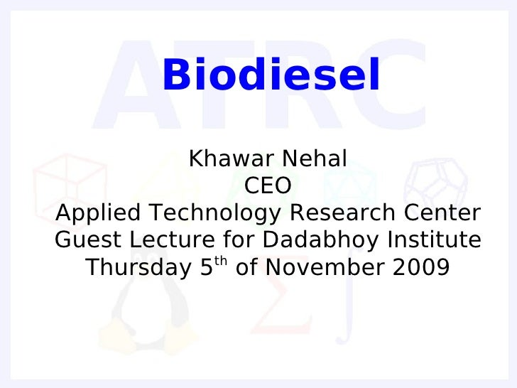 Biodiesel            • Khawar Nehal                  • CEO • Applied Technology Research Center • Guest Lecture for Dadabh...