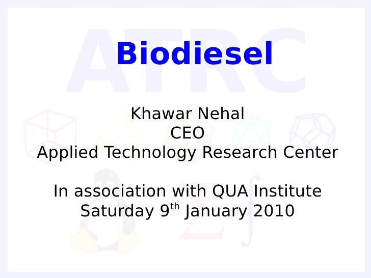Biodiesel            Khawar Nehal                CEO Applied Technology Research Center   In association with QUA Institut...