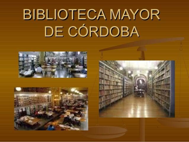 BIBLIOTECA MAYORBIBLIOTECA MAYOR DE CÓRDOBADE CÓRDOBA