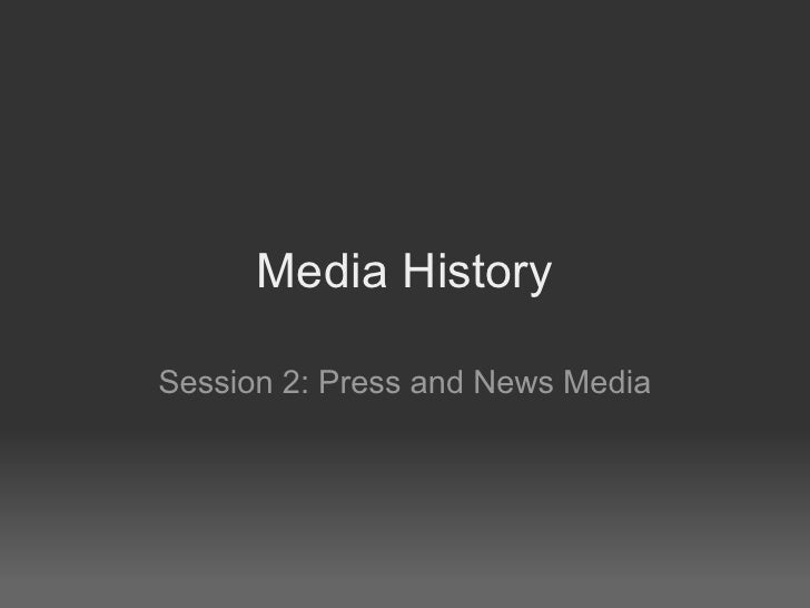 Media HistorySession 2: Press and News Media