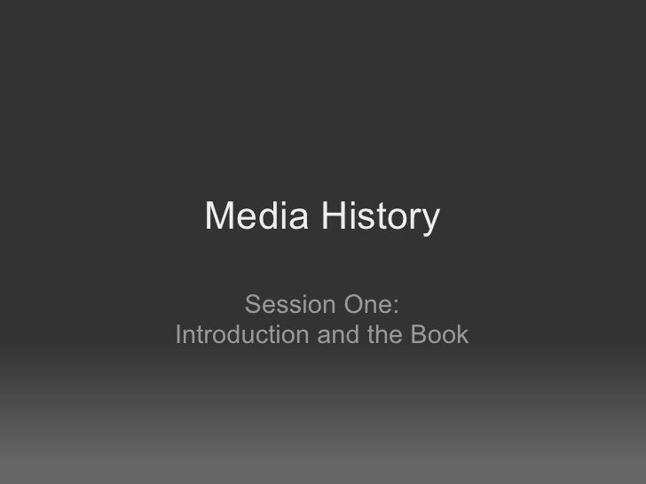 Media History      Session One:Introduction and the Book