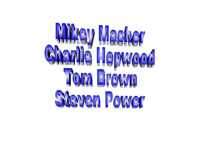 Mikey Masher Charlie Hopwood Tom Brown Steven Power