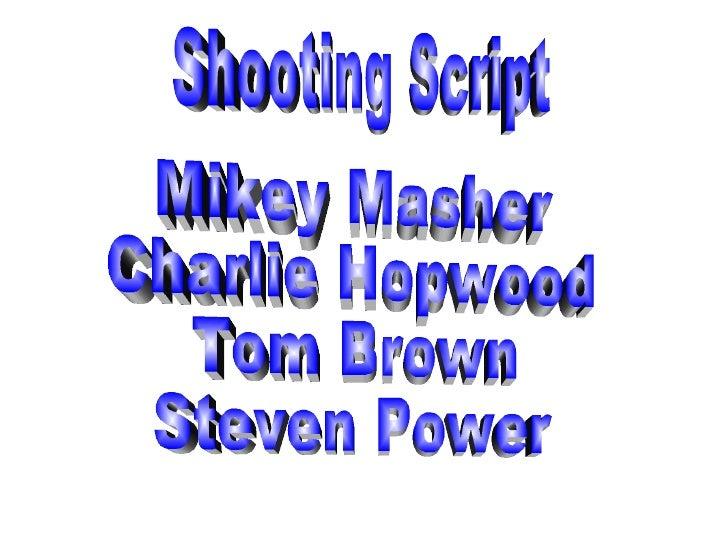 Mikey Masher Charlie Hopwood Tom Brown Steven Power Shooting Script