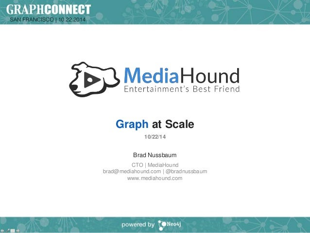 Graph at Scale  10/22/14  Brad Nussbaum  CTO | MediaHound  brad@mediahound.com | @bradnussbaum  www.mediahound.com